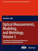 Optical Measurements, Modeling, and Metrology, Volume 5 (Conference Proceedings of the Society for Experimental Mechanics Series, nr. 5)