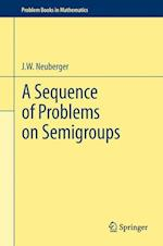 A Sequence of Problems on Semigroups (Problem Books in Mathematics)