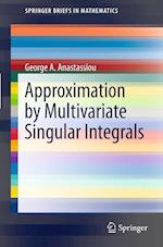 Approximation by Multivariate Singular Integrals (Springerbriefs in Mathematics)