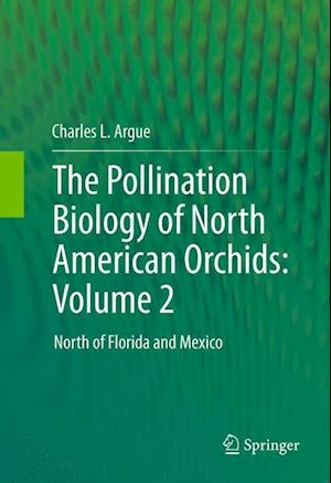 The Pollination Biology of North American Orchids: Volume 2 : North of Florida and Mexico