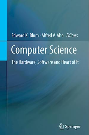Computer Science : The Hardware, Software and Heart of It