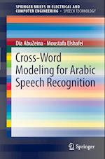 Cross-Word Modeling for Arabic Speech Recognition (Springerbriefs in Electrical and Computer Engineering / Springerbriefs in Speech Technology)