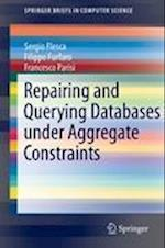Repairing and Querying Databases Under Aggregate Constraints af Francesco Parisi, Filippo Furfaro, Sergio Flesca