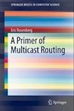 A Primer of Multicast Routing (Springerbriefs in Computer Science)