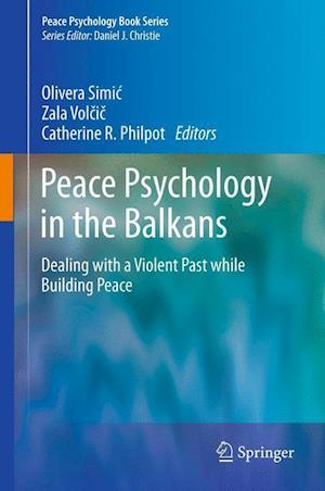 Peace Psychology in the Balkans : Dealing with a Violent Past while Building Peace