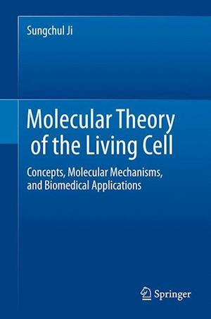 Molecular Theory of the Living Cell: Concepts, Molecular Mechanisms, and Biomedical Applications