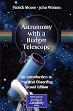 Astronomy with a Budget Telescope (Patrick Moore's Practical Astronomy Series)