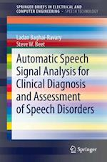 Automatic Speech Signal Analysis for Clinical Diagnosis and Assessment of Speech Disorders (Springerbriefs in Electrical and Computer Engineering)