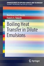 Boiling Heat Transfer in Dilute Emulsions (Springerbriefs in Applied Sciences and Technology / Springerbriefs in Thermal Engineering and Applied Science)