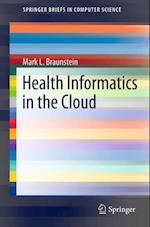 Health Informatics in the Cloud (Springerbriefs in Computer Science)