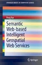 Semantic Web-Based Intelligent Geospatial Web Services (Springerbriefs in Computer Science)