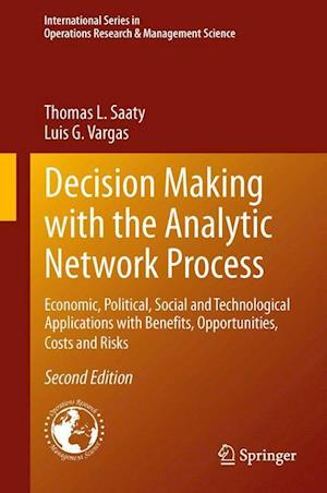 Decision Making with the Analytic Network Process: Economic, Political, Social and Technological Applications with Benefits, Opportunities, Costs and