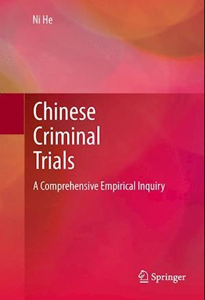 Chinese Criminal Trials : A Comprehensive Empirical Inquiry