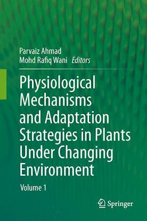Physiological Mechanisms and Adaptation Strategies in Plants Under Changing Environment : Volume 1