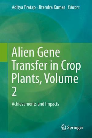 Alien Gene Transfer in Crop Plants, Volume 2 : Achievements and Impacts