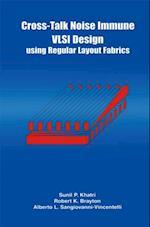 Cross-Talk Noise Immune VLSI Design Using Regular Layout Fabrics af Alberto Sangiovanni-Vincentelli