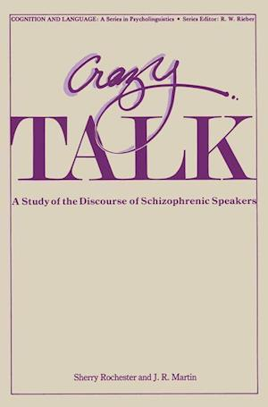 Crazy Talk : A Study of the Discourse of Schizophrenic Speakers