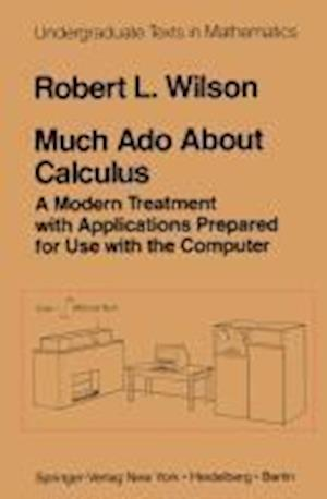 Much Ado About Calculus : A Modern Treatment with Applications Prepared for Use with the Computer