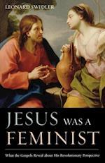 Jesus Was a Feminist af Leonard Swidler