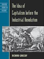 Idea of Capitalism before the Industrial Revolution af Richard Grassby