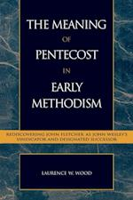Meaning of Pentecost in Early Methodism (Pietist and Wesleyan Studies)