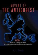 Advent of the Antichrist: Birth of a King of Terror as Foreshadowed by Nostradamus and Revelation af K. L. Brady