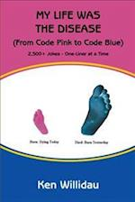 My Life Was the Disease: (From Code Pink to Code Blue)