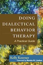 Doing Dialectical Behavior Therapy (Guides To Individualized Evidence-Based Treatment)