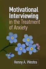 Motivational Interviewing in the Treatment of Anxiety (Applications of Motivational Interviewing)