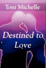 Destined to Love af Toni Michelle