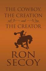 The Cowboy, the Creation and the Creator af Ron Secoy