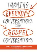 Turning Everyday Conversations Into Gospel Conversations af Steve Wright, Bennett Leslee, Jimmy Scroggins