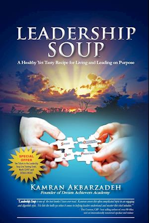 Leadership Soup: A Healthy Yet Tasty Recipe for Living And Leading on Purpose