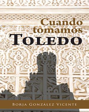 Cuando tomamos Toledo af Borja González Vicente