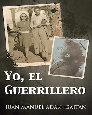 Yo, el guerrillero af Juan Manuel Adan -Gaitan