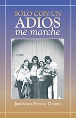 Solo Con Un Adios - Me Marche af Jeronimo Duran Garcia, Jeraonimo Duraan Garcaia