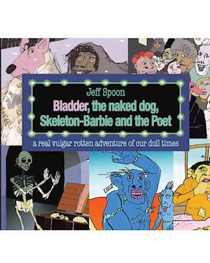 Bladder, the naked dog, Skeleton Barbie and the Poet