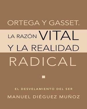Ortega y Gasset. La razón vital y la realidad radical af Manuel Dieguez Munoz
