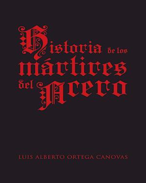 HISTORIA DE LOS MÁRTIRES DEL ACERO