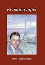 El Amigo Infiel af Rafael Vidarte Gonzalez