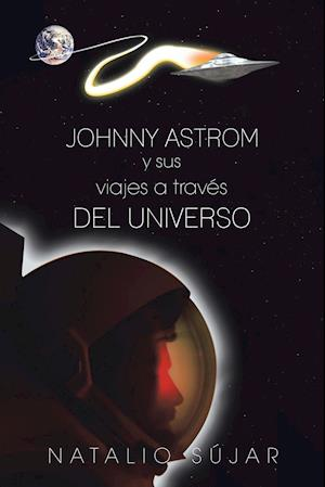 Johnny Astrom y Sus Viajes a Traves del Universo