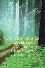 Las Aventuras de Legna El Mago y La Piedra de Los Ecos af Mizael Diaz