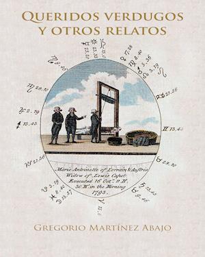 Queridos verdugos y otros relatos af Gregorio Martinez Abajo