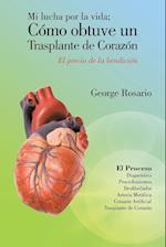 Mi Lucha Por La Vida; Como Obtuve Un Trasplante de Corazon af GEORGE ROSARIO
