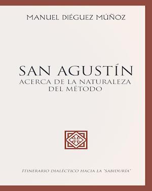 SAN AGUSTÍN acerca de la naturaleza y trascendencia del método. af Manuel Dieguez Munoz