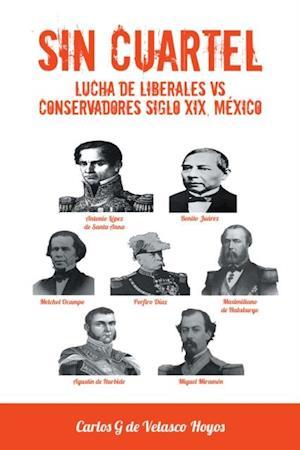 Sin Cuartel Lucha De Liberales Vs Conservadores Siglo Xix, Mexico