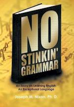 No Stinkin' Grammar: An Essay on Learning English: An Exceptional Language af Joseph M. Nixon Ph. D.