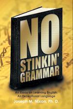 No Stinkin' Grammar: An Essay on Learning English: An Exceptional Language af Joseph M. Nixon Ph. D.