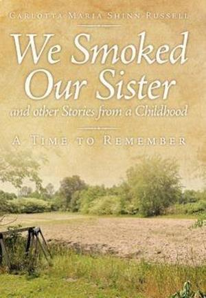 We Smoked Our Sister and Other Stories from a Childhood: A Time to Remember