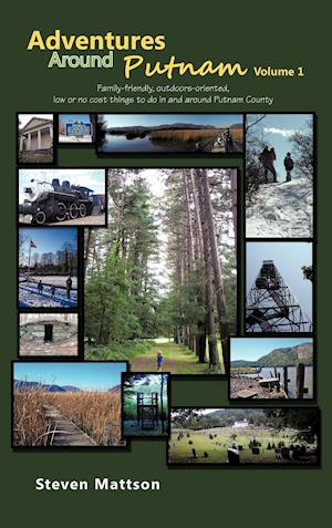 Adventures Around Putnam Volume 1: Family Friendly, Outdoors Oriented, Low or No Cost Things to Do in and Around Putnam County